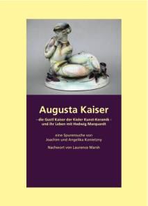 Augusta Kaiser - die Gustl Kaiser der Kieler Kunst-Keramik - und ihr Leben mit Hedwig Marquardt